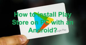 How to install Play Store on PC with an Android